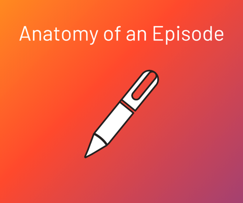 Anatomy of a Podcast Episode