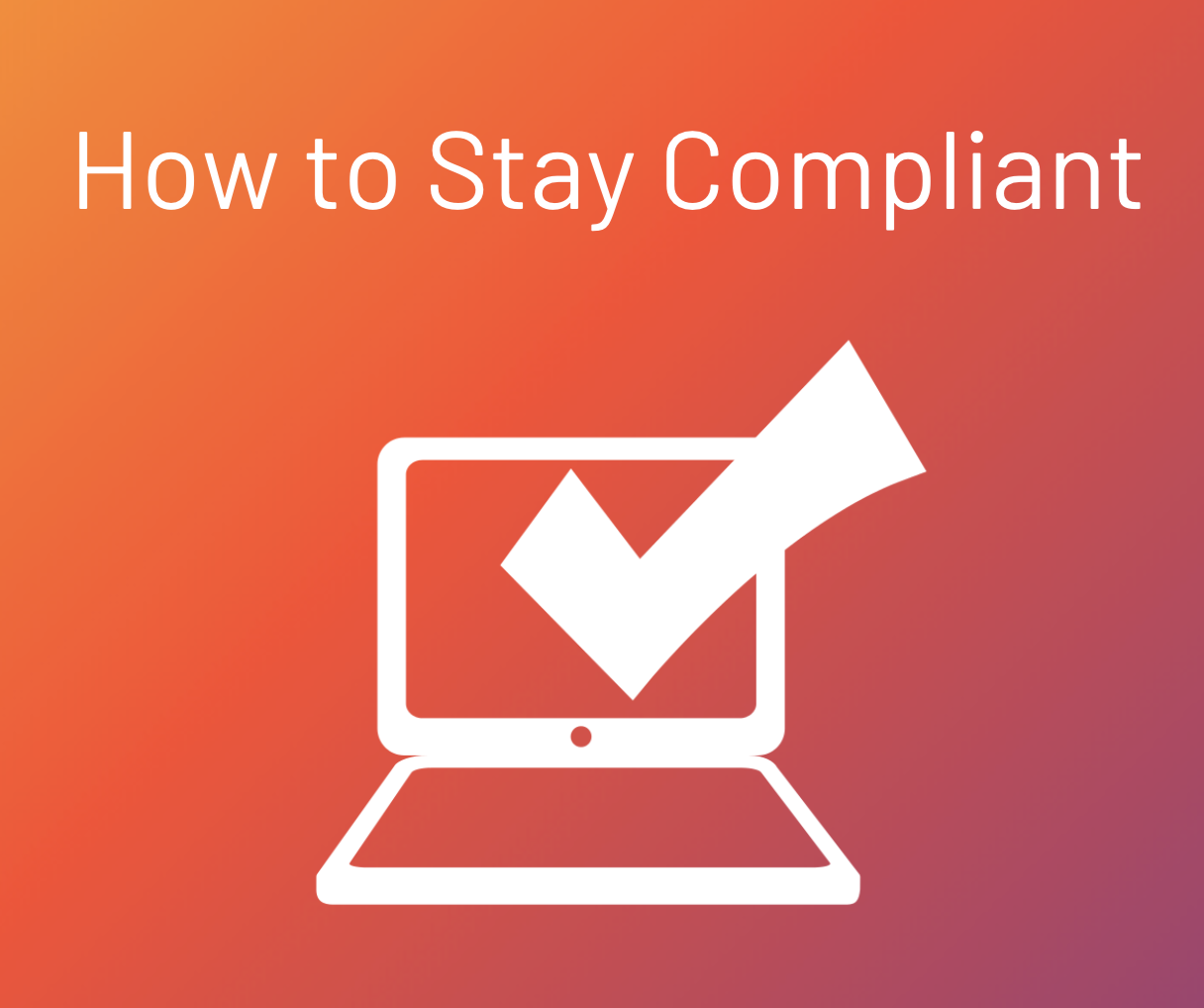 How to Stay Compliant