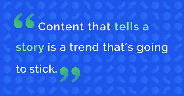 Storytelling content is around for the long haul