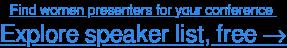 Encuentre presentadoras para su conferencia. Explore la base de datos de oradores →